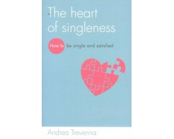 THE HEART OF SINGLENESS - HOW TO BE SINGLE AND SATISFIED